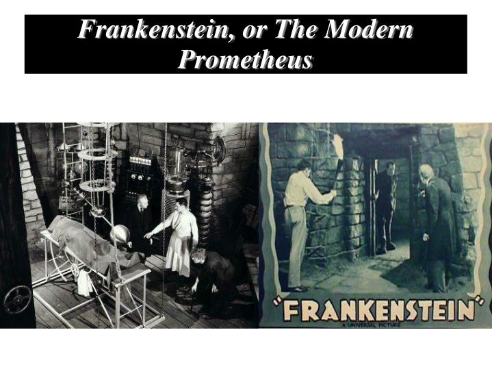 frankenstein as the modern prometheus Front page to the first edition of frankenstein or, the modern prometheus (1818), vol 1 written during the summer of 1816 by the then 18-year-old mary shelley, frankenstein or, the modern prometheus has been ceaselessly adapted over the course of its history.