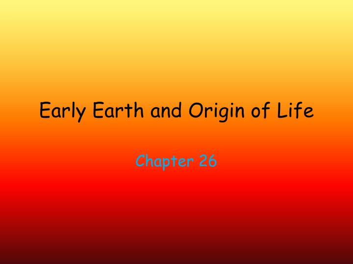 early earth and origin of life n.