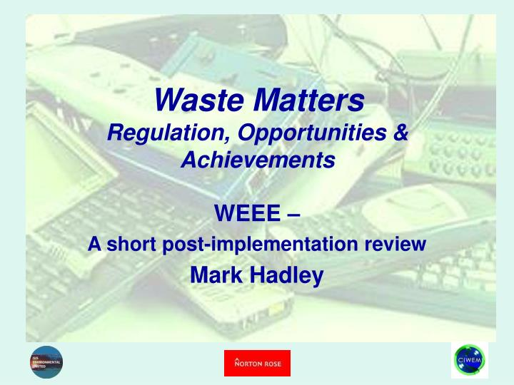 waste matters regulation opportunities achievements n.