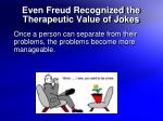 even freud recognized the therapeutic value of jokes