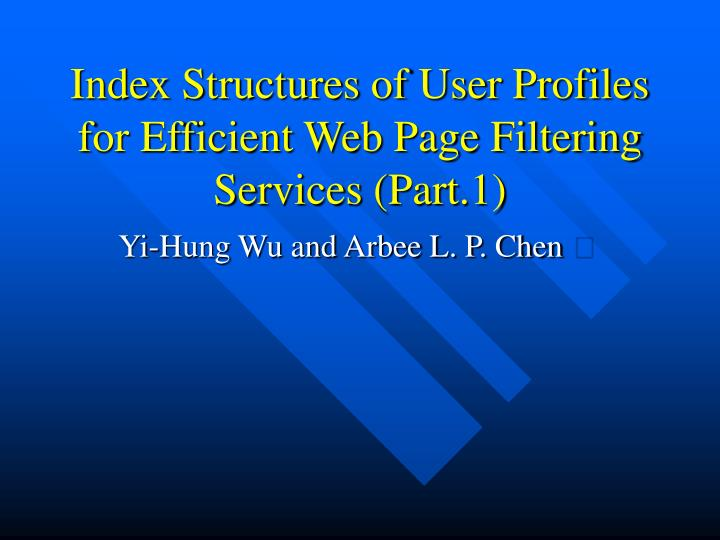 index structures of user profiles for efficient web page filtering services part 1 n.