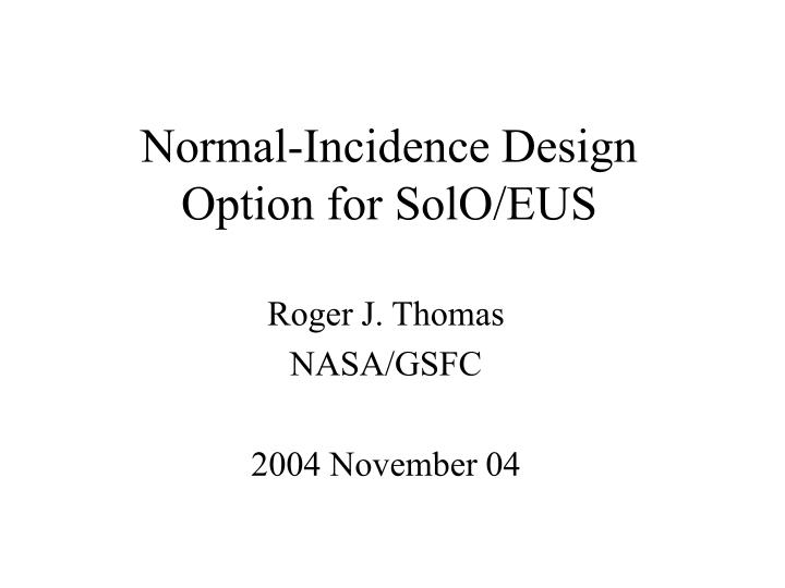 normal incidence design option for solo eus n.