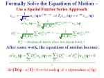 formally solve the equations of motion use a spatial fourier series approach