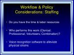 workflow policy considerations staffing