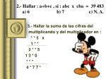 2 hallar a b c si abc x cba 39 483 a 6 b 7 c n a