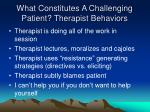 what constitutes a challenging patient therapist behaviors