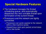 special hardware features