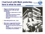 i had lunch with mark yesterday here is what he said