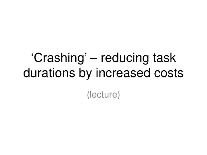 crashing reducing task durations by increased costs n.