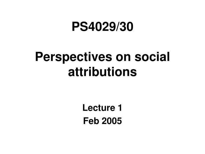 ps4029 30 perspectives on social attributions n.