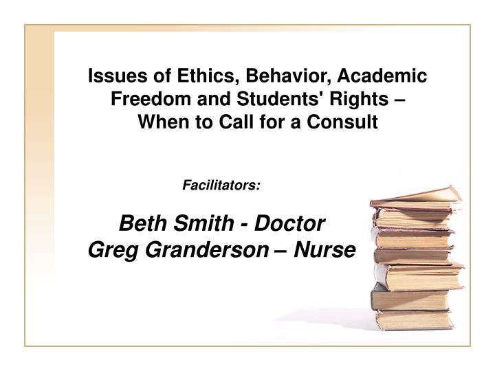 issues of ethics behavior academic freedom and students rights when to call for a consult n.