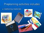 preplanning activities includes1