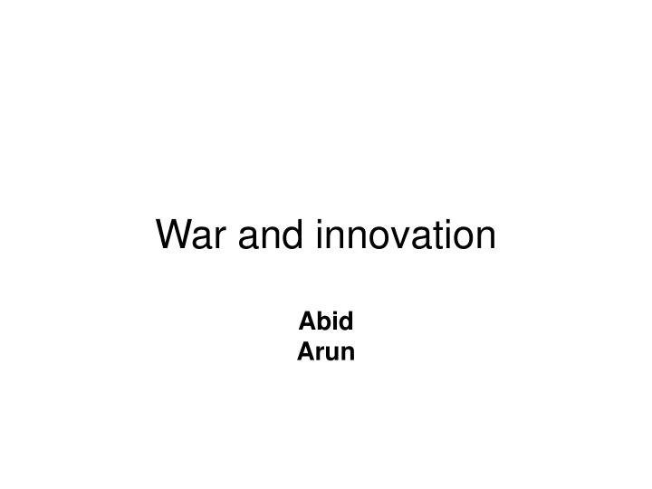 war and innovation abid arun n.
