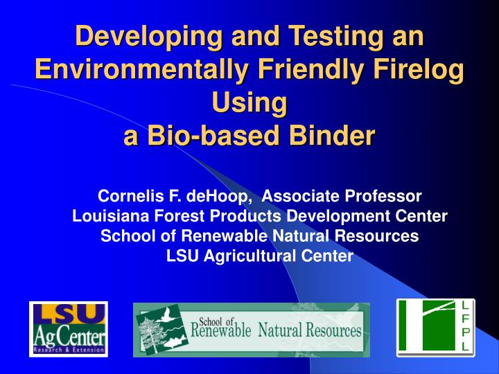 developing and testing an environmentally friendly firelog using a bio based binder n.