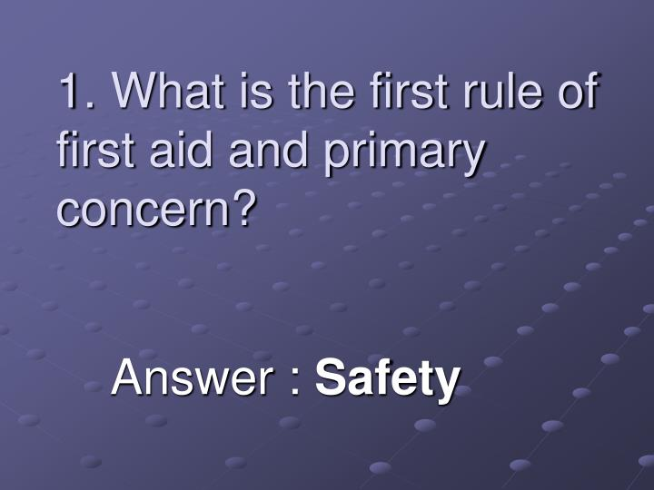 1 what is the first rule of first aid and primary concern n.