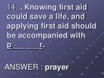 14 knowing first aid could save a life and applying first aid should be accompanied with p r