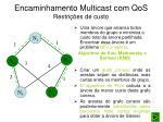 encaminhamento multicast com qos restri es de custo