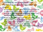 cleaning by using magnetic iron pembersihan dengan menggunakan besi magnet