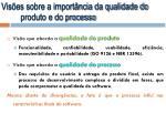 vis es sobre a import ncia da qualidade do produto e do processo