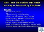 how these innovations will affect learning as perceived by residents