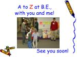 a to z at b e with you and me