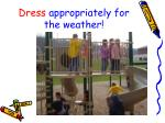dress appropriately for the weather