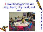 i love kindergarten we sing learn play rest and eat