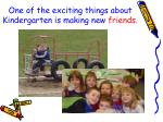 one of the exciting things about kindergarten is making new friends