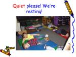 quiet please we re resting