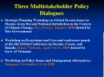 three multistakeholder policy dialogues