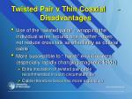 twisted pair v thin coaxial disadvantages