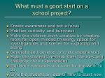 what must a good start on a school project