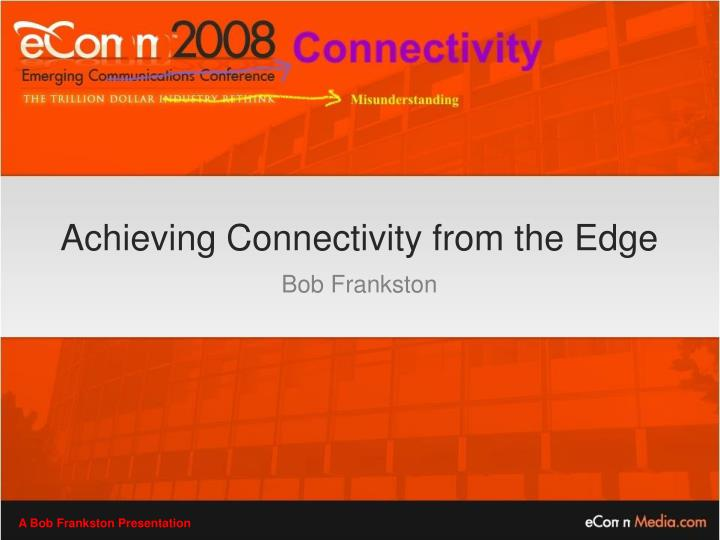 achieving connectivity from the edge bob frankston n.
