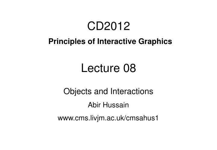 cd2012 principles of interactive graphics lecture 08 n.