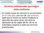 servicios profesionales que exigen actos continuos