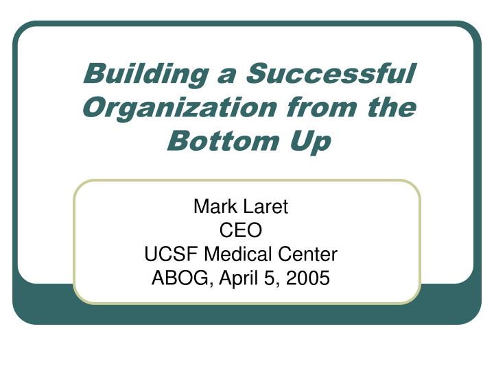 building a successful organization from the bottom up n.
