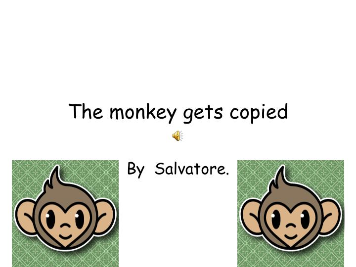 the monkey gets copied n.
