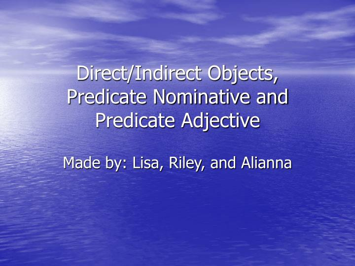 direct indirect objects predicate nominative and predicate adjective n.