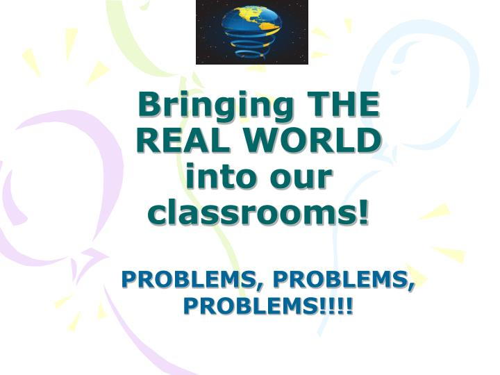 bringing the real world into our classrooms n.