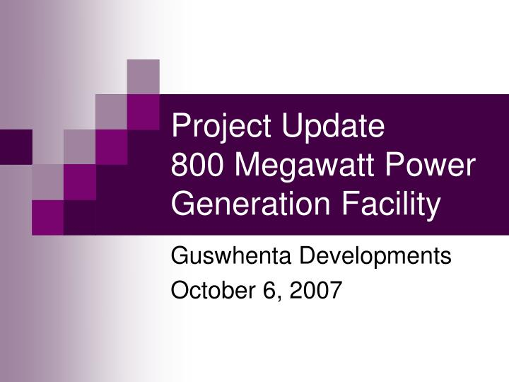 project update 800 megawatt power generation facility n.