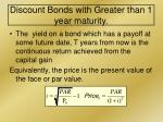 discount bonds with greater than 1 year maturity
