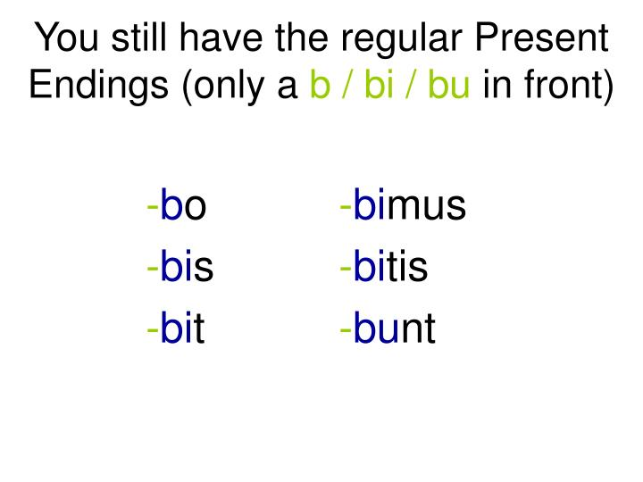 you still have the regular present endings only a b bi bu in front n.