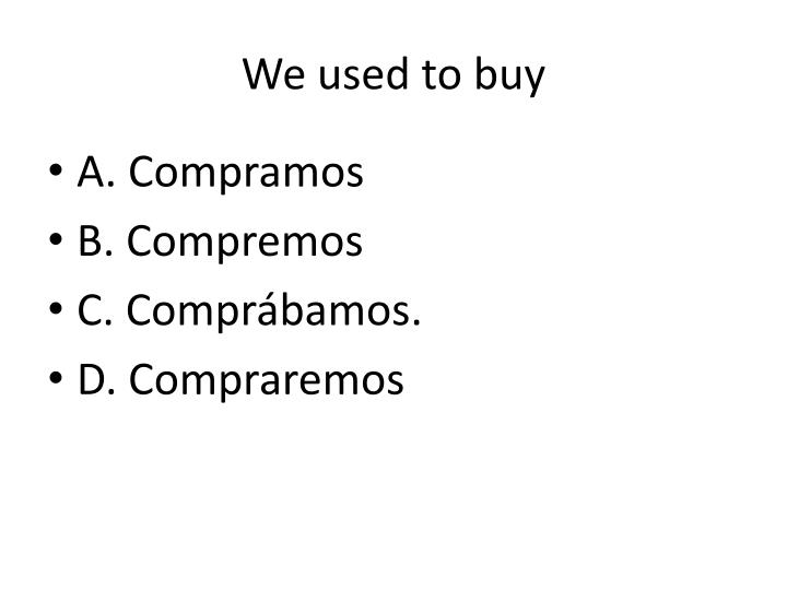 We used to buy