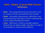 static stable acute risk factors definitions