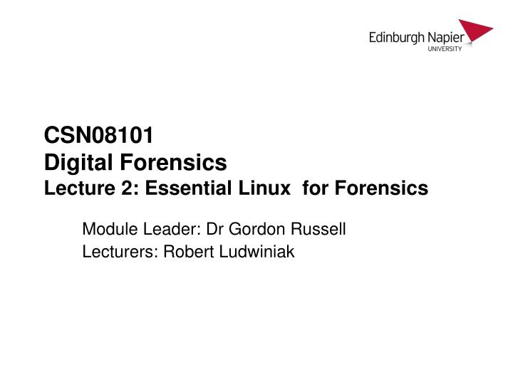 csn08101 digital forensics lecture 2 essential linux for forensics n.