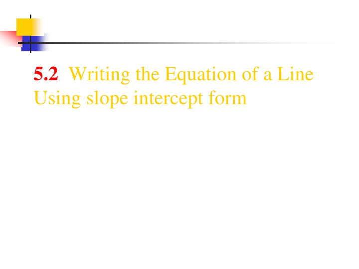 5 2 writing the equation of a line using slope intercept form n.
