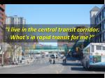 i live in the central transit corridor what s in rapid transit for me