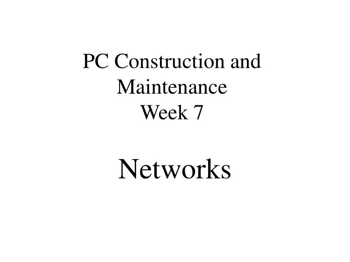 pc construction and maintenance week 7 n.