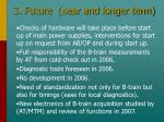 3 future near and longer term