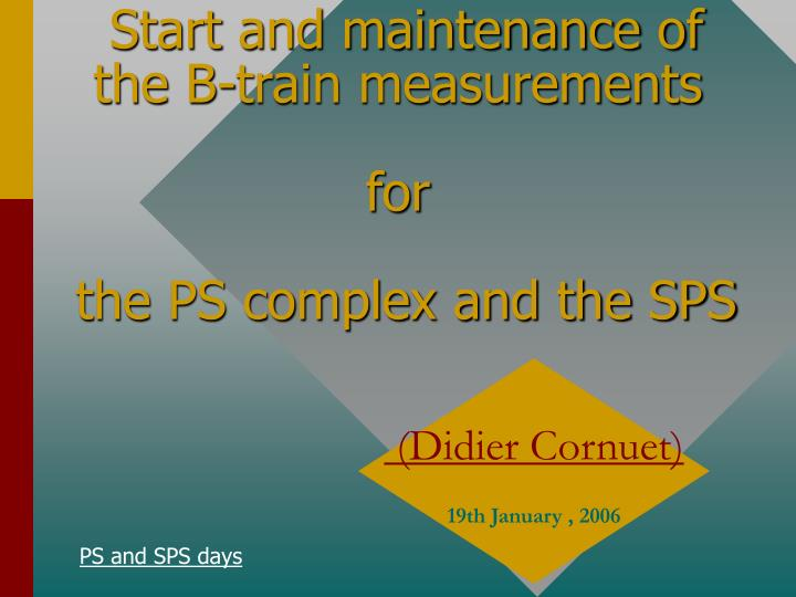 start and maintenance of the b train measurements for the ps complex and the sps n.